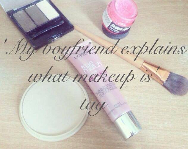 'My boyfriend explains what makeup is' tag!