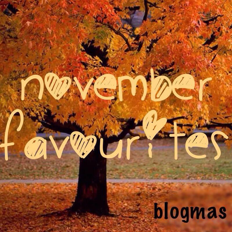 Blogmas day 1: November Favourites